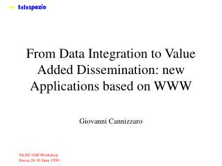 From Data Integration to Value Added Dissemination: new Applications based on WWW