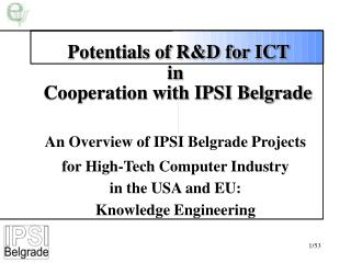 Potentials of R&D for ICT  in  Cooperation with IPSI Belgrade