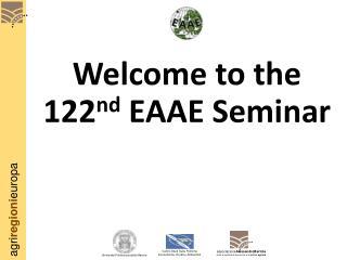 Welcome to the  122 nd  EAAE Seminar