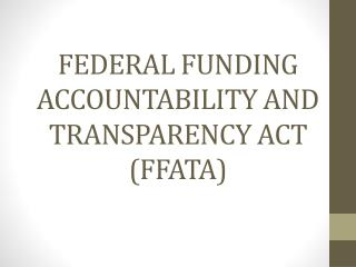 FEDERAL FUNDING ACCOUNTABILITY AND TRANSPARENCY ACT (FFATA)