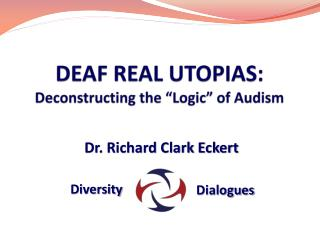 "DEAF REAL UTOPIAS: Deconstructing the ""Logic"" of Audism"