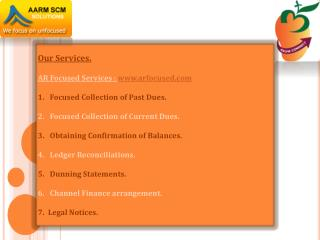 Our Services. AR Focused Services :  www.arfocused.com Focused Collection of Past Dues.