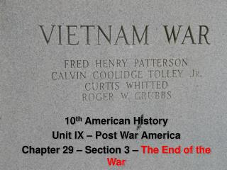 10 th  American History Unit IX – Post War America Chapter 29 – Section 3 –  The End of the War