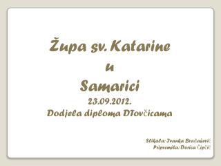 Župa sv. Katarine  u  Samarici 23.09.2012. Dodjela diploma DTovčicama Slikala: Ivanka Brađašević