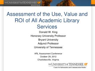 Assessment of the Use, Value and ROI of All Academic Library Services