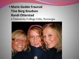Marie  Gedde Fraurud Tine  Berg  Knudsen Randi Otterstad z  Univercity  College Oslo, Norwegia