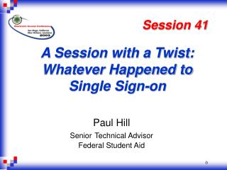 Paul Hill                 Senior Technical Advisor                  Federal Student Aid