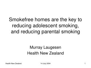Smokefree homes are the key to reducing adolescent smoking, and reducing parental smoking