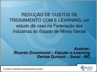 Autores:  Ricardo Drummond – Estudar e-Learning Denise Dumont – Senai - MG