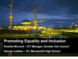 Promoting Equality and Inclusion Rosetta McLeod – ICT Manager, Dundee City Council