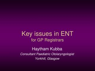 Key issues in ENT for GP Registrars