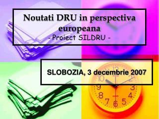 Noutati DRU in perspectiva europeana -  Proiect SILDRU -