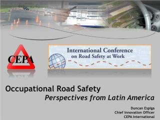 Occupational Road Safety  Perspectives from Latin  America Duncan Espiga Chief Innovation Officer