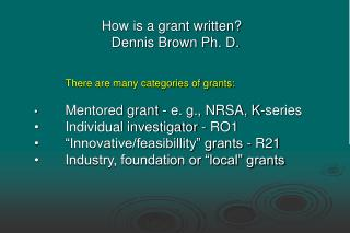 How is a grant written?   Dennis Brown Ph. D.
