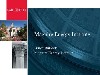 Maguire Energy Institute Bruce Bullock Maguire Energy Institute