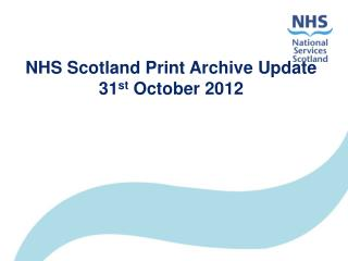 NHS Scotland Print Archive Update  31 st  October 2012