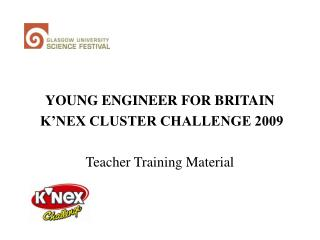YOUNG ENGINEER FOR BRITAIN  K'NEX CLUSTER CHALLENGE 2009 Teacher Training Material