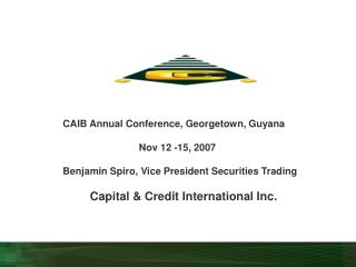 CAIB Annual Conference, Georgetown, Guyana                             Nov 12 -15, 2007