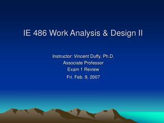 Instructor: Vincent Duffy, Ph.D. Associate Professor Exam 1 Review  Fri. Feb. 9, 2007