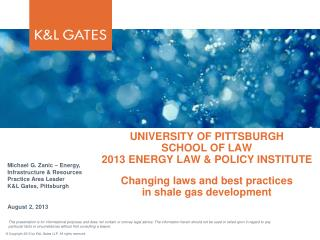 Michael G. Zanic – Energy, Infrastructure & Resources Practice Area Leader K&L Gates, Pittsburgh