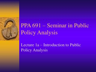 PPA 691   Seminar in Public Policy Analysis