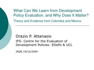 Orazio P. Attanasio IFS- Centre for the Evaluation of Development Policies- EDePo & UCL