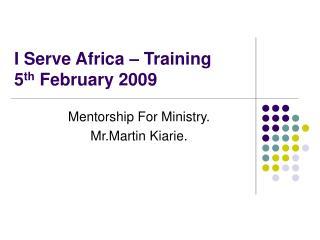 I Serve Africa – Training 5 th  February 2009