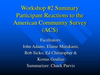 Workshop 2 Summary Participant Reactions to the American Community Survey ACS