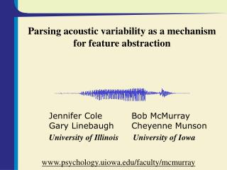 Parsing acoustic variability as a mechanism for feature abstraction