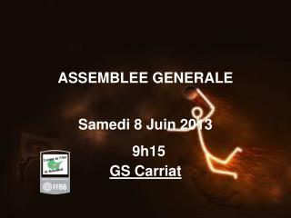 ASSEMBLEE GENERALE Samedi 8 Juin 2013 9h15 GS Carriat