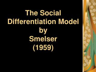 The Social  Differentiation Model by  Smelser  (1959)