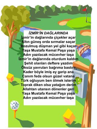 İZMİR'İN DAĞLARINDA İzmir'in dağlarında çiçekler açar Altın güneş orda sırmalar saçar