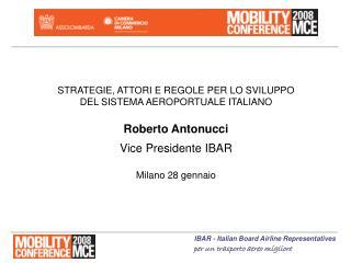 STRATEGIE, ATTORI E REGOLE PER LO SVILUPPO  DEL SISTEMA AEROPORTUALE ITALIANO  Roberto Antonucci