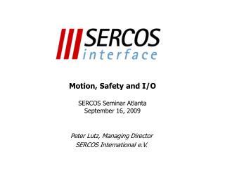 Motion, Safety and I/O SERCOS Seminar Atlanta September 16, 2009