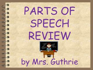 PARTS OF SPEECH REVIEW by Mrs. Guthrie
