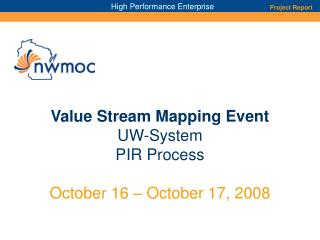 Value Stream Mapping Event  UW-System PIR Process October 16 – October 17, 2008