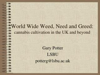 World Wide Weed, Need and Greed: cannabis cultivation in the UK and beyond