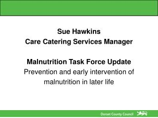 Sue Hawkins Care Catering Services Manager Malnutrition Task Force Update