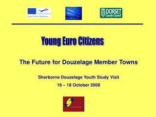 The Future for Douzelage Member Towns Sherborne Douzelage Youth Study Visit 16 – 18 October 2008