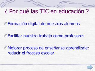 ¿ Por qué las TIC en educación ?