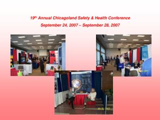 19 th  Annual Chicagoland Safety & Health Conference September 24, 2007 – September 28, 2007