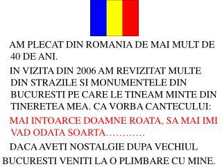 AM PLECAT DIN ROMANIA DE MAI MULT DE 40 DE ANI.