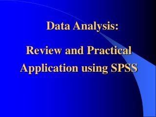 Data Analysis: Review and Practical Application using SPSS