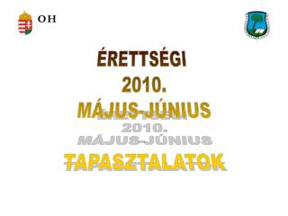 ÉRETTSÉGI  2010. MÁJUS-JÚNIUS TAPASZTALATOK