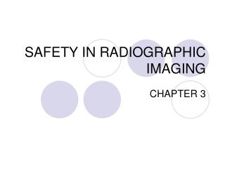 SAFETY IN RADIOGRAPHIC IMAGING