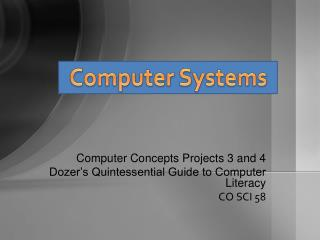 Computer Concepts Projects 3 and 4 Dozer's Quintessential Guide to Computer Literacy CO SCI 58
