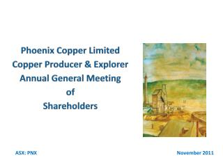 Phoenix Copper  Limited Copper Producer & Explorer Annual General Meeting of  Shareholders