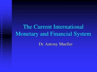 The Current International Monetary and Financial System