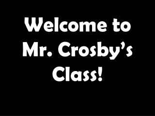 Welcome to Mr. Crosby's Class!