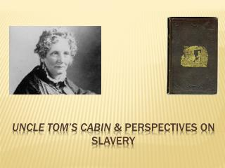 Uncle Tom's cabin  & perspectives on slavery